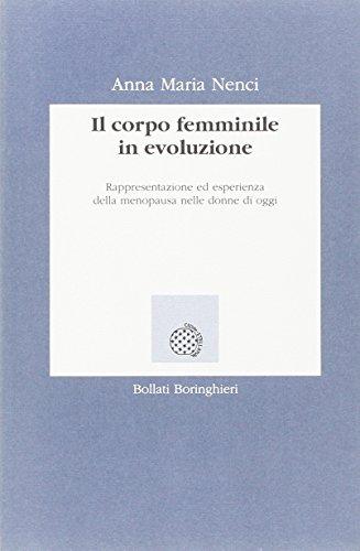 Il corpo femminile in evoluzione. Rappresentazione ed esperienza della menopausa nella donna d'oggi (Lezioni e seminari) (Delle Corpo Il Donne)