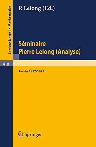 Séminaire Pierre Lelong (Analyse): Année 1972/1973 (Lecture Notes in Mathematics) (French Edition)