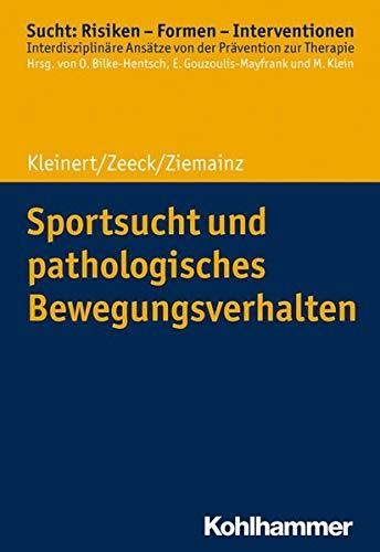 Sportsucht und pathologisches Bewegungsverhalten (Sucht: Risiken - Formen - Interventionen)