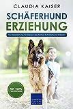 Schäferhund Erziehung: Hundeerziehung für Deinen Deutschen Schäferhund Welpen (Schäferhund Band 1)