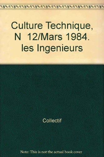 Culture Technique, N 12/Mars 1984. les Ingenieurs