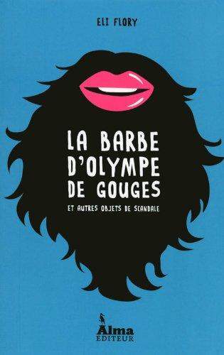 La barbe d'Olympe de Gouges et autres objets de scandale
