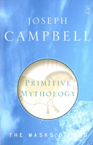 The Masks of God: Primitive Mythology: Primitive Mythology v. 1 (Arkana)