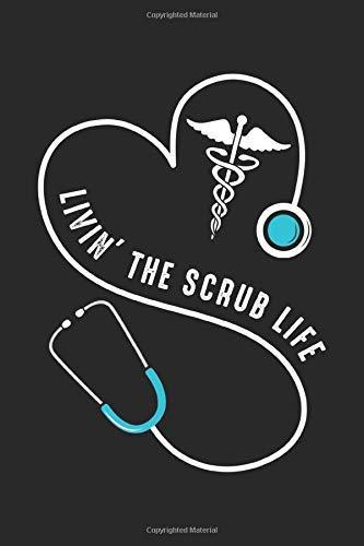 Livin' the scrub life: Krankenschwester Medizinisches Spruch  Notizbuch liniert DIN A5 - 120 Seiten für Notizen, Zeichnungen, Formeln | Organizer Schreibheft Planer Tagebuch (Scrub Krankenschwester Frauen)