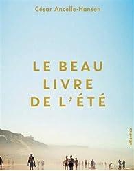 Le beau livre de l'été par César Ancelle-Hansen