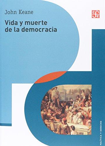 Vida y Muerte de la Democracia (Politica y Derecho) por John Keane