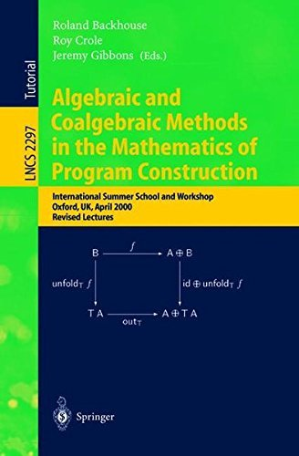 Algebraic and Coalgebraic Methods in the Mathematics of Program Construction: International Summer School and Workshop, Oxford, UK, April 10-14, 2000, ... Lectures (Lecture Notes in Computer Science) (2008-06-13)