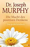 Die Macht des positiven Denkens: Das Große Lesebuch - Joseph Murphy
