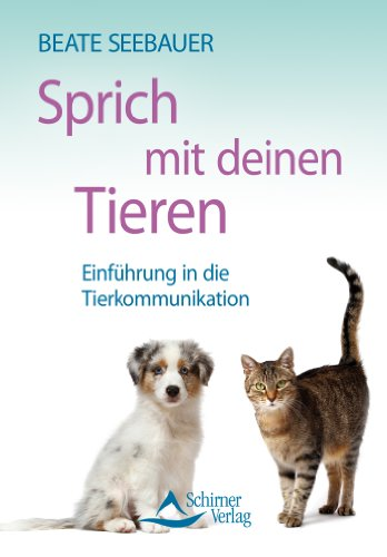 Sprich mit deinen Tieren - Einführung in die Tierkommunikation -