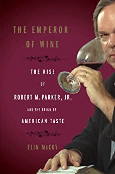 The Emperor of Wine: The Rise of Robert M. Parker, Jr., and the Reign of American Taste par [McCoy, Elin]