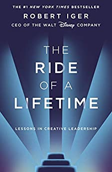 The Ride of a Lifetime: Lessons in Creative Leadership from the CEO of the Walt Disney Company by [Iger, Robert]
