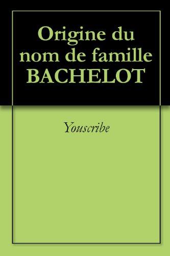 Origine du nom de famille BACHELOT (Oeuvres courtes) par Youscribe