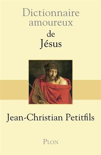 Dictionnaire amoureux de Jésus par Jean-Christian Petitfils