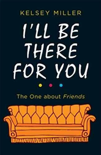 I'll Be There For You (Friends) por Kelsey Miller