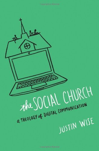 The Social Church: A Theology of Digital Communication by Wise, Justin (2014) Paperback