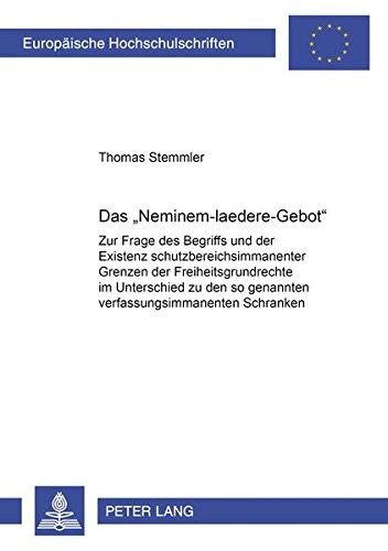 Das «Neminem-laedere-Gebot»: Zur Frage des Begriffs und der Existenz schutzbereichsimmanenter Grenzen der Freiheitsgrundrechte im Unterschied zu den ... / Series 2: Law / Série 2: Droit, Band 4195)