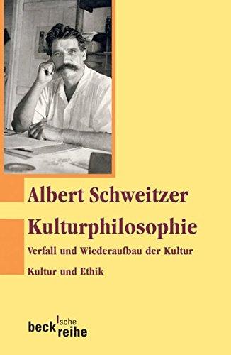 Kulturphilosophie: Verfall und Wiederaufbau der Kultur. Kultur und Ethik.
