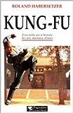 Kung-Fu - Trois mille ans d'histoire des arts martiaux chinois de Roland Habersetzer ( 31 décembre 2001 ) - 31/12/2001