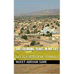 THE TRENDING YEARS IN MY LIFE: LIFE IS A BEAUTIFUL STRUGGLE (English Edition)