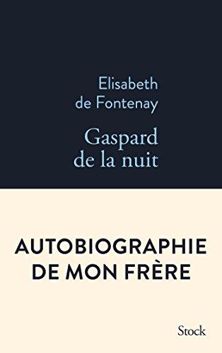 Gaspard de la nuit. Autobiogaphie de mon frère par Elisabeth de Fontenay