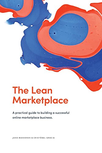 The Lean Marketplace: a Practical Guide to Building a Successful Online Marketplace Business por Juho Makkonen