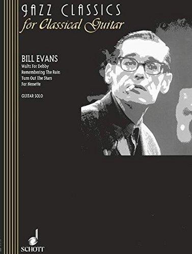 Bill Evans: Waltz For Debby - Remembering The Rain - Turn Out The Stars - For Nenette. Gitarre. (Jazz Classics for Classical Guitar)