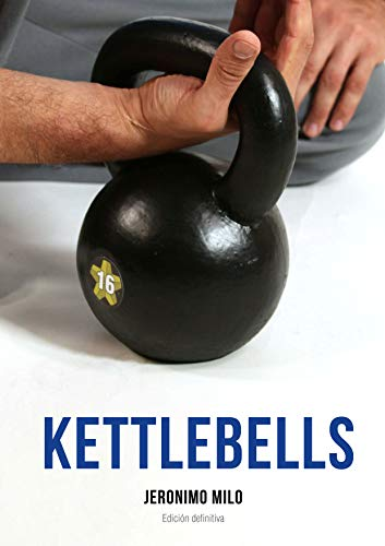 Manual definitivo de kettlebells: Edición final por Jeronimo Milo