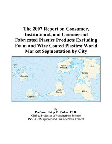 the-2007-report-on-consumer-institutional-and-commercial-fabricated-plastics-products-excluding-foam