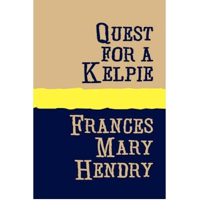 BY Hendry, Frances Mary ( Author ) [ QUEST FOR A KELPIE LARGE PRINT - LARGE PRINT ] Jan-2007 [ Paperback ]