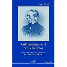 Antiliberalismus und Antisemitismus: Hermann Wagener und die preußischen Sozialkonservativen 1855-1873 (Otto-von-Bismarck-Stiftung / Wissenschaftliche Reihe)