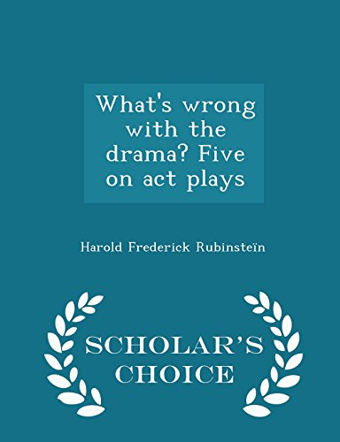 What's wrong with the drama? Five on act plays - Scholar's Choice Edition