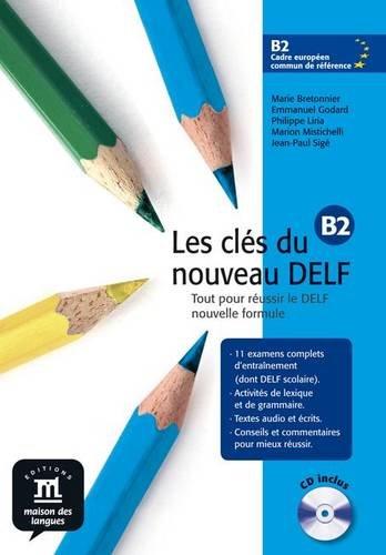 Les clés du nouveau Delf B2. Preparazione all'esame del Delf. Con espansione online. Per le Scuole superiori
