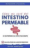 Cómo me curé del Intestino Permeable - Mi experiencia como paciente: De paciente a paciente
