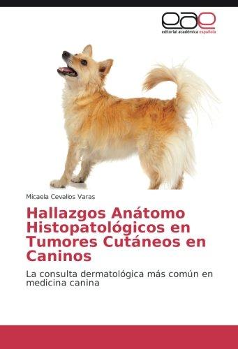 Hallazgos Anátomo Histopatológicos en Tumores Cutáneos en Caninos: La consulta dermatológica más común en medicina canina por Micaela Cevallos Varas