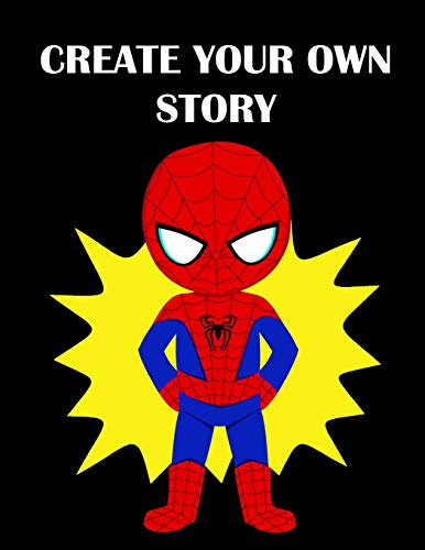 Create Your Own Story: Spider-Man Write Your Own Story Book for Boys ~ DIY Draw It Yourself Blank Journal to Draw, Write & Illustrate Activity Book for Kids