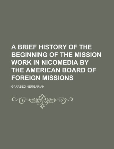 A Brief History of the Beginning of the Mission Work in Nicomedia by the American Board of Foreign Missions