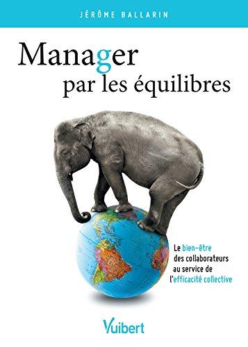 Manager par les équilibres: Le bien-être des collaborateurs au service de l'efficacité collective