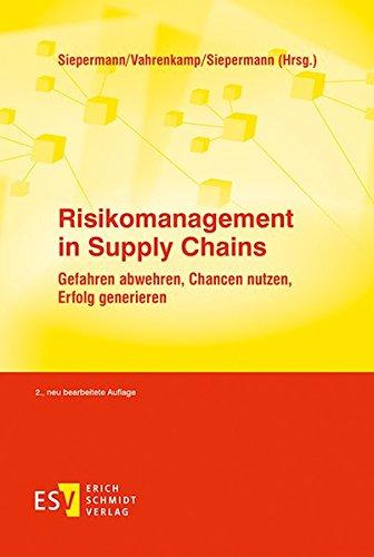 Risikomanagement in Supply Chains: Gefahren abwehren, Chancen nutzen, Erfolg generieren