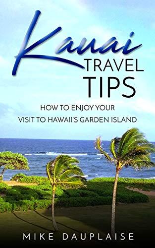Kauai Travel Tips: How to Enjoy Your Visit to Hawaii's Garden Island (English Edition)