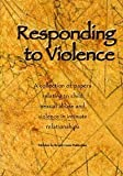 Responding to Violence: A Collection of Papers Relating to Child Sexual Abuse and Violence in Intimate Relationships by Dulwich Centre Publications (2003-08-02)
