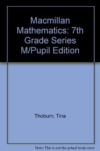 Macmillan Mathematics: 7th Grade Series M/Pupil Edition