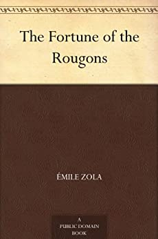 The Fortune of the Rougons (Les Rougon-Macquart Book 1) by [Zola, Émile]