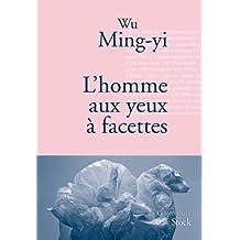 L'homme aux yeux à facettes : Traduit du chinois (Taïwan) par Gwennaël Gaffric (La cosmopolite)