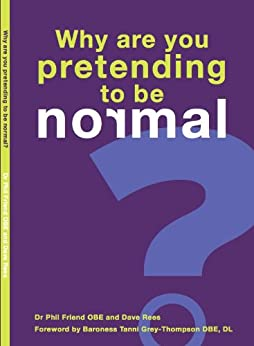 Why are you pretending to be normal? by [Friend, Phil, Rees, Dave]