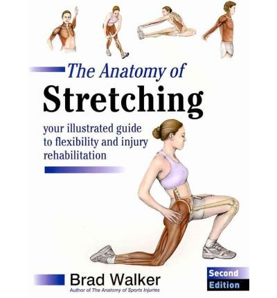 (The Anatomy of Stretching: Your Illustrated Guide to Flexibility and Injury Rehabilitation) By Brad Walker (Author) Paperback on (Jan , 2011)