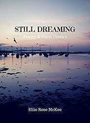 Still Dreaming (Poetry and Short Stories Book 1)
