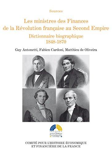 Les ministres des Finances de la Révolution française au Second Empire (III): Dictionnaire biographique 1848-1870 (Histoire économique et financière - XIXe-XXe) par Fabien Cardoni
