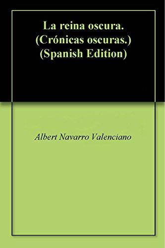 La reina oscura. (Crónicas de Xyn) por Albert Navarro Valenciano