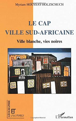 Le Cap ville sud-africaine - ville blanche, vies noires par M. Houssay-Holzschuch