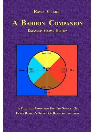 [A Bardon Companion: A Practical Companion for the Student of Franz Bardon's System of Hermetic Initiation] (By: Rawn Clark) [published: October, 2010]